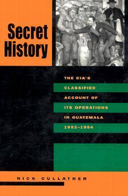 Secret History: The CIA's Classified Account of Its Operations in Guatemala, 1952-54 (Paperback)