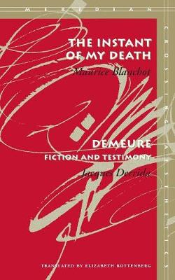 The Instant of My Death /<I>Demeure</I>: Fiction and Testimony - Meridian: Crossing Aesthetics (Paperback)