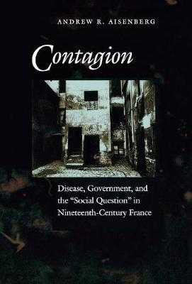 Contagion: Disease, Government, and the `Social Question' in Nineteenth-Century France (Hardback)