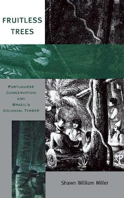 Fruitless Trees: Portuguese Conservation and Brazil's Colonial Timber (Hardback)