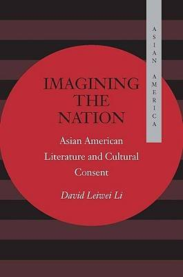 Imagining the Nation: Asian American Literature and Cultural Consent - Asian America (Hardback)