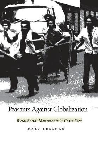 Peasants Against Globalization: Rural Social Movements in Costa Rica (Hardback)