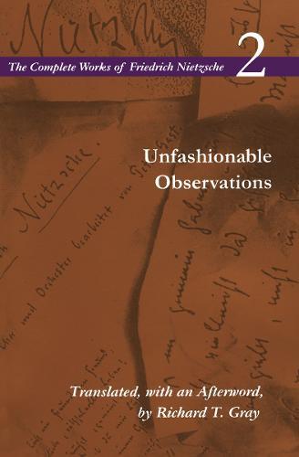 Unfashionable Observations: Volume 2 - The Complete Works of Friedrich Nietzsche (Paperback)