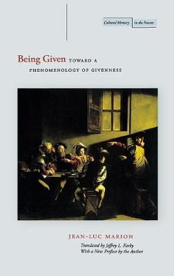 Being Given: Toward a Phenomenology of Givenness - Cultural Memory in the Present (Hardback)