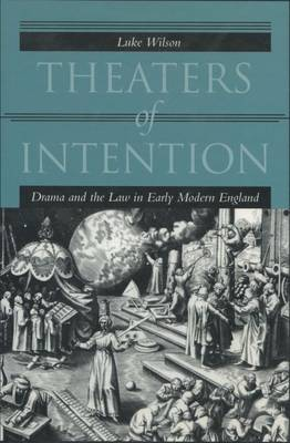 Theaters of Intention: Drama and the Law in Early Modern England (Hardback)