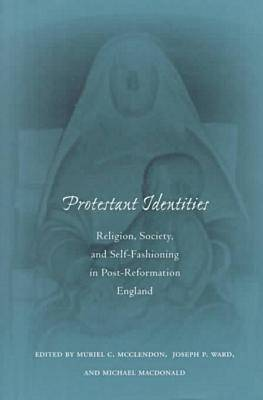 Protestant Identities: Religion, Society, and Self-Fashioning in Post-Reformation England (Hardback)