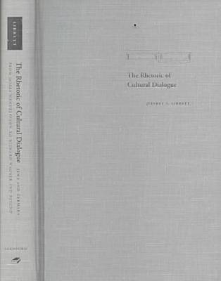 The Rhetoric of Cultural Dialogue: Jews and Germans from Moses Mendelssohn to Richard Wagner and Beyond - Cultural Memory in the Present Series (Hardback)