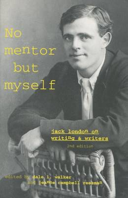 `No Mentor but Myself': Jack London on Writing and Writers, Second Edition (Hardback)
