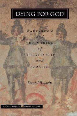 Dying for God: Martyrdom and the Making of Christianity and Judaism - Figurae: Reading Medieval Culture (Paperback)