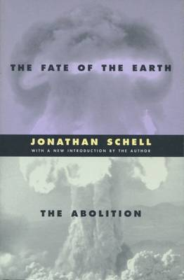 The Fate of the Earth and The Abolition - Stanford Nuclear Age Series (Hardback)