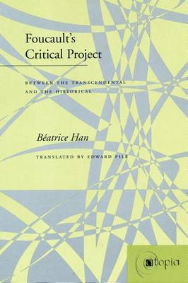 Foucault's Critical Project: Between the Transcendental and the Historical - Atopia: Philosophy, Political Theory, Aesthetics (Paperback)