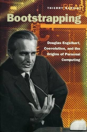Bootstrapping: Douglas Engelbart, Coevolution, and the Origins of Personal Computing - Writing Science (Hardback)
