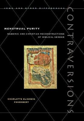 Menstrual Purity: Rabbinic and Christian Reconstructions of Biblical Gender - Contraversions: Jews and Other Differences (Hardback)