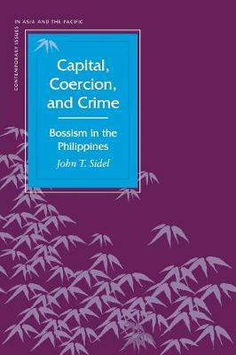 Capital, Coercion, and Crime: Bossism in the Philippines - Contemporary Issues in Asia and the Pacific (Paperback)