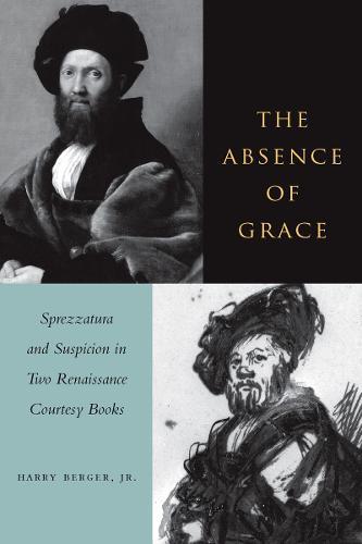 The Absence of Grace: Sprezzatura and Suspicion in Two Renaissance Courtesy Books (Paperback)