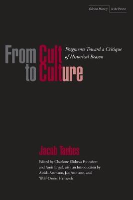 From Cult to Culture: Fragments toward a Critique of Historical Reason - Cultural Memory in the Present (Paperback)