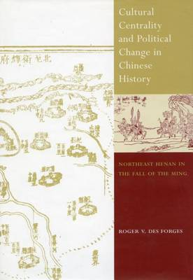 Cultural Centrality and Political Change in Chinese History: Northeast Henan in the Fall of the Ming (Hardback)