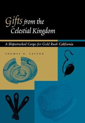 Gifts from the Celestial Kingdom: A Shipwrecked Cargo for Gold Rush California (Hardback)