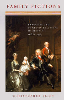 Family Fictions: Narrative and Domestic Relations in Britain, 1688-1798 (Paperback)