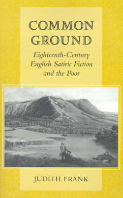 Common Ground: Eighteenth-Century English Satiric Fiction and the Poor (Paperback)