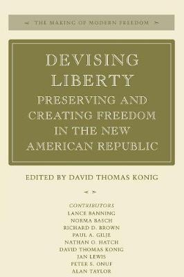 Devising Liberty: Preserving and Creating Freedom in the New American Republic - The Making of Modern Freedom (Paperback)