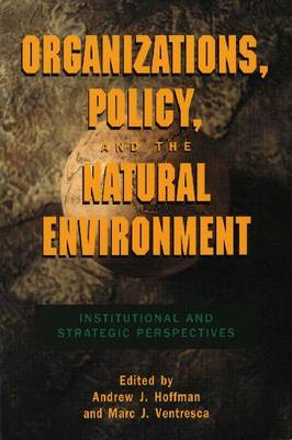Organizations, Policy, and the Natural Environment: Institutional and Strategic Perspectives (Hardback)