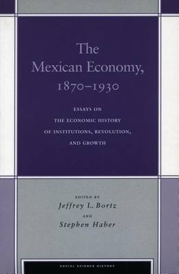 The Mexican Economy, 1870-1930: Essays on the Economic History of Institutions, Revolution, and Growth - Social Science History (Hardback)