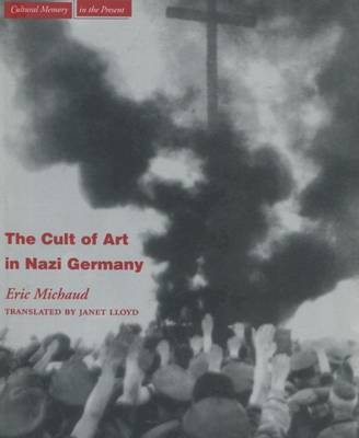 The Cult of Art in Nazi Germany - Cultural Memory in the Present (Hardback)