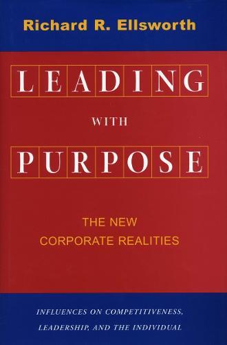 Leading with Purpose: The New Corporate Realities (Hardback)