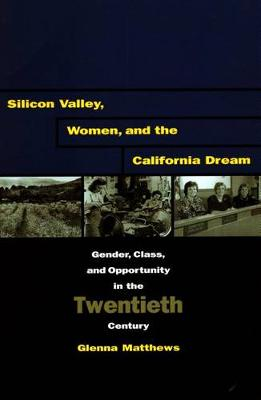 Silicon Valley, Women, and the California Dream: Gender, Class, and Opportunity in the Twentieth Century (Paperback)