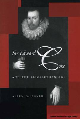 Sir Edward Coke and the Elizabethan Age - Jurists: Profiles in Legal Theory (Hardback)