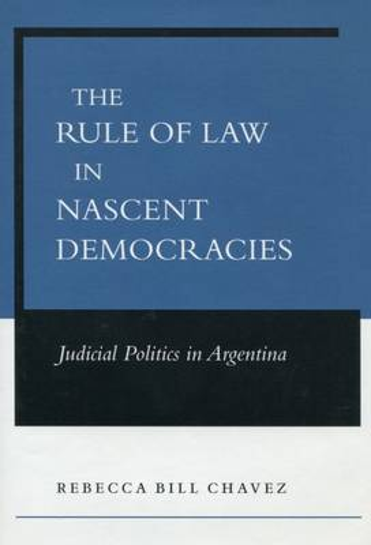 The Rule of Law in Nascent Democracies: Judicial Politics in Argentina (Hardback)