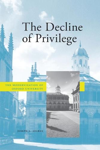 The Decline of Privilege: The Modernization of Oxford University (Paperback)