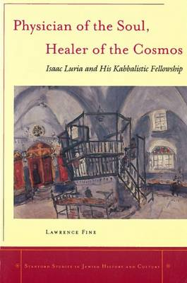 Physician of the Soul, Healer of the Cosmos: Isaac Luria and his Kabbalistic Fellowship - Stanford Studies in Jewish History and Culture (Paperback)
