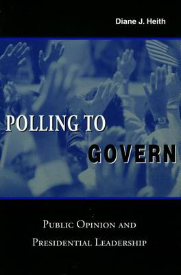 Polling to Govern: Public Opinion and Presidential Leadership (Paperback)