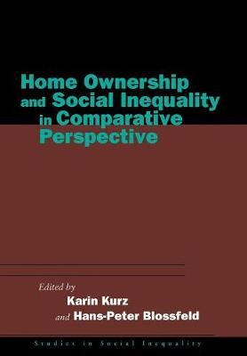 Home Ownership and Social Inequality in Comparative Perspective - Studies in Social Inequality (Hardback)