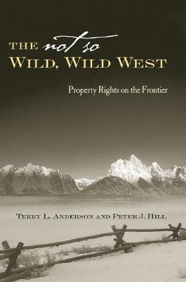 The Not So Wild, Wild West: Property Rights on the Frontier (Hardback)