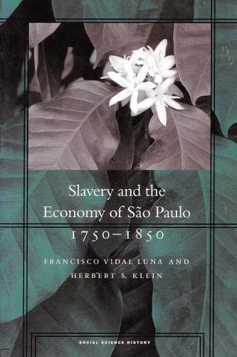Slavery and the Economy of Sao Paulo, 1750-1850 - Social Science History (Paperback)