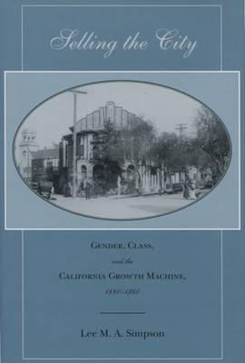 Selling the City: Gender, Class, and the California Growth Machine, 1880-1940 (Hardback)