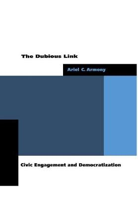 The Dubious Link: Civic Engagement and Democratization (Hardback)