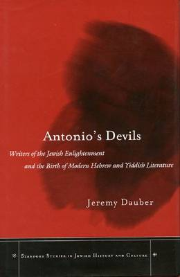 Antonio's Devils: Writers of the Jewish Enlightenment and the Birth of Modern Hebrew and Yiddish Literature - Stanford Studies in Jewish History and Culture (Hardback)