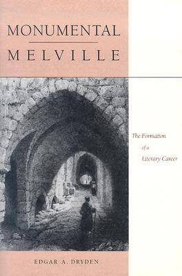 Monumental Melville: The Formation of a Literary Career (Hardback)