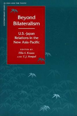 Beyond Bilateralism: U.S.-Japan Relations in the New Asia-Pacific - Contemporary Issues in Asia and the Pacific (Hardback)