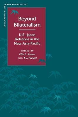 Beyond Bilateralism: U.S.-Japan Relations in the New Asia-Pacific - Contemporary Issues in Asia and the Pacific (Paperback)