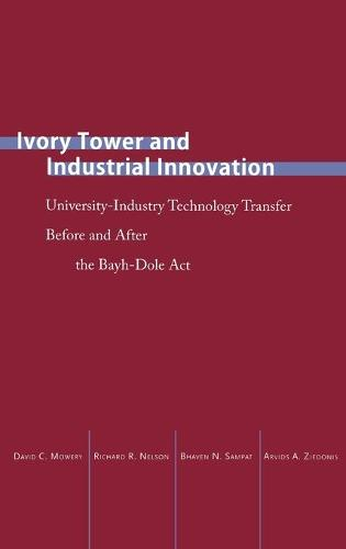 Ivory Tower and Industrial Innovation: University-Industry Technology Transfer Before and After the Bayh-Dole Act - Innovation and Technology in the World Economy (Hardback)