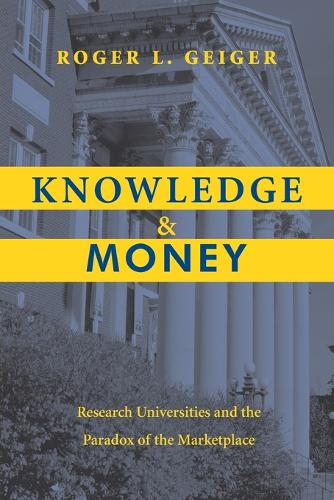 Knowledge and Money: Research Universities and the Paradox of the Marketplace (Paperback)