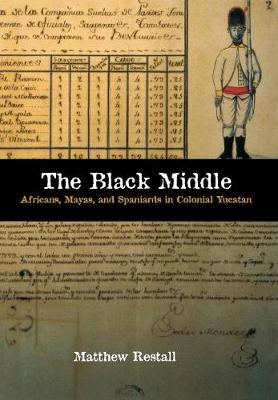 The Black Middle: Africans, Mayas, and Spaniards in Colonial Yucatan (Hardback)