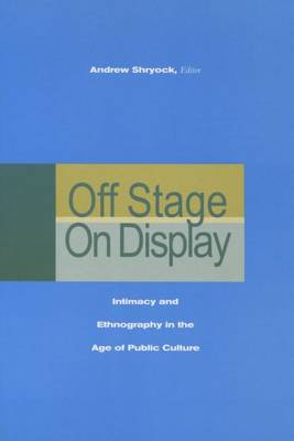 Off Stage/On Display: Intimacy and Ethnography in the Age of Public Culture (Hardback)