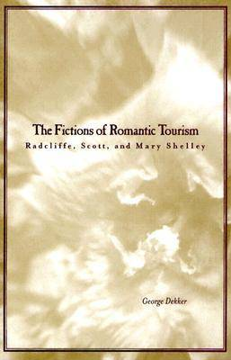 The Fictions of Romantic Tourism: Radcliffe, Scott, and Mary Shelley (Hardback)