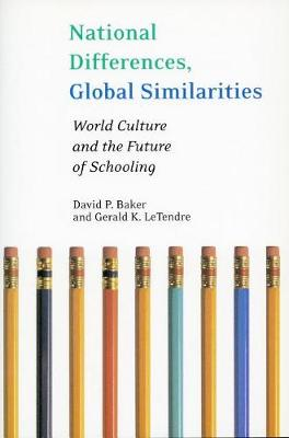 National Differences, Global Similarities: World Culture and the Future of Schooling (Hardback)